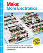 Make: More Electronics : Journey Deep into the World of Logic Chips, Amplifiers, Sensors, and Randomicity - Charles Platt