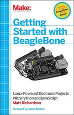 Getting Started with BeagleBone : Creating Linux-Powered Electronics Projects - Matt Richardson