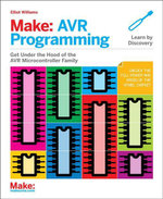 Make : AVR Programming: Learning to Write Software for Hardware - Elliot Williams
