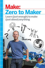 Zero to Maker : Learn (Just Enough) to Make (Just About) Anything - David Lang
