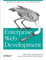 Enterprise Web Development : Building HTML5 Applications: From Desktop to Mobile - Yakov Fain