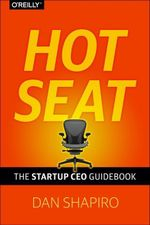 Hot Seat : The Startup CEO Guidebook - Dan Shapiro