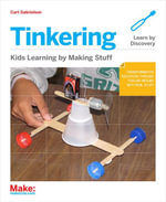Tinkering : Kids Learn by Making Stuff - Curt Gabrielson