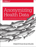 Anonymizing Health Data - Khaled El Emam