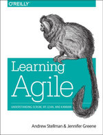Learning Agile : Understanding Scrum, XP, Lean, and Kanban - Andrew Stellman
