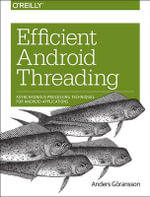 Efficient Android Threading : Asynchronous Processing Techniques for Android Applications - Anders Goransson
