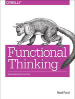 Functional Thinking : Paradigm Over Syntax - Neal Ford