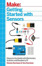 Getting Started with Sensors : Measure the World with Electronics, Arduino, and Raspberry Pi - Tero Karvinen