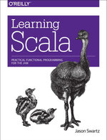 Learning Scala : Practical Functional Programming for the JVM - Jason Swartz