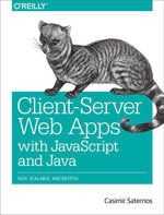 Client-Server Web Apps with JavaScript and Java - Casimir Saternos
