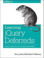 Learning jQuery Deferreds : Taming Callback Hell with Deferreds and Promises - Terry Jones