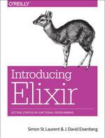 Introducing Elixir : Getting Started in Functional Programming - Simon St. Laurent