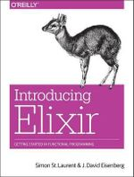 Introducing Elixir : Getting Started in Functional Programming - Simon St.Laurent
