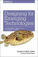 Designing for Emerging Technologies : UX for Genomics, Robotics, and Connected Environments