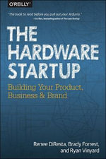 The Hardware Startup : Building Your Product, Business, and Brand - Renee DiResta