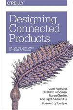 Designing Connected Products : UX for the Consumer Internet of Things - Claire Rowland