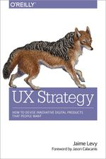 UX Strategy : How to Devise Innovative Digital Products That People Want - Jaime Levy