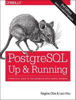 PostgreSQL: Up and Running : A Practical Introduction to the Advanced Open Source Database - Regina Obe