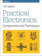 Practical Electronics : Components and Techniques: Components and Techniques - John M. Hughes