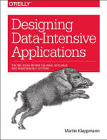 Designing Data-Intensive Applications : The Big Ideas Behind Reliable, Scalable, and Maintainable Systems - Martin Kleppmann