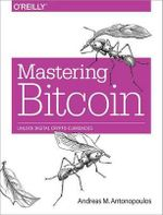 Mastering Bitcoin : Unlocking Digital Crypto-Currencies - Andreas Antonopoulos