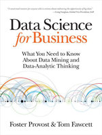 Data Science for Business : What you need to know about data mining and data-analytic thinking - Foster Provost