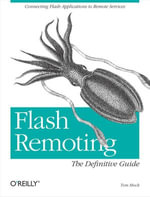 Flash Remoting : The Definitive Guide: Connecting Flash MX Applications to Remote Services - Tom Muck