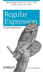 Regular Expression Pocket Reference : Regular Expressions for Perl, Ruby, PHP, Python, C, Java and .NET - Tony Stubblebine
