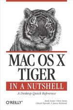 Mac OS X Tiger in a Nutshell : A Desktop Quick Reference - Andy Lester