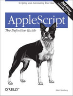 AppleScript : The Definitive Guide: Scripting and Automating Your Mac - Matt Neuburg