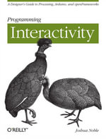 Programming Interactivity : A Designer's Guide to Processing, Arduino, and Openframeworks - Joshua Noble