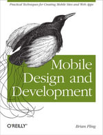 Mobile Design and Development : Practical concepts and techniques for creating mobile sites and web apps - Brian Fling