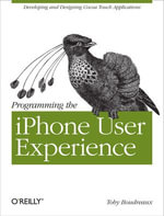 Programming the iPhone User Experience : Developing and Designing Cocoa Touch Applications - Toby Boudreaux