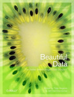 Beautiful Data : The Stories Behind Elegant Data Solutions - Toby Segaran