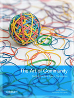 The Art of Community : Building the New Age of Participation - Jono Bacon