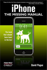 iPhone : The Missing Manual: The Missing Manual - David Pogue