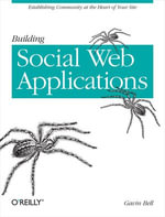 Building Social Web Applications : Establishing Community at the Heart of Your Site - Gavin Bell