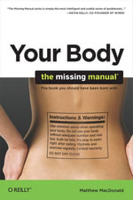 Your Body : The Missing Manual: The Missing Manual - Matthew MacDonald