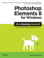 Photoshop Elements 8 for Windows : The Missing Manual: The Missing Manual - Barbara Brundage
