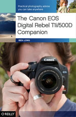 The Canon EOS Digital Rebel T1i/500d Companion - Ben Long