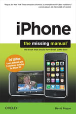 iPhone : The Missing Manual: Covers All Models with 3.0 Software-Including the iPhone 3gs - David Pogue