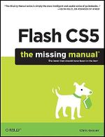 Flash CS5 : The Missing Manual - Chris Grover