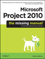 Microsoft Project 2010 : The Missing Manual - Bonnie Biafore