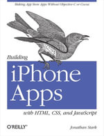 Building iPhone Apps with HTML, CSS, and JavaScript : Making App Store Apps Without Objective-C or Cocoa - Jonathan Stark