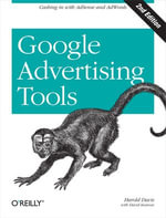 Google Advertising Tools : Cashing in with AdSense and AdWords - Harold Davis