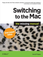 Switching to the Mac : The Missing Manual, Snow Leopard Edition: The Missing Manual - David Pogue