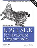 Learning the iOS 4 SDK for JavaScript Programmers : Create Native Apps with Objective-C and Xcode - Danny Goodman