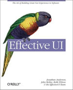 Effective Ui : The Art of Building Great User Experience in Software - Jonathan Anderson