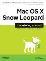 Mac OS X Snow Leopard : The Missing Manual: The Missing Manual - David Pogue