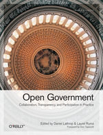 Open Government : Collaboration, Transparency, and Participation in Practice - Daniel Lathrop